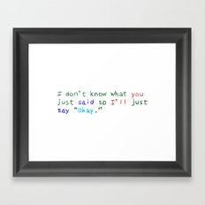 WHAT DID YOU SAY? Framed Art Print