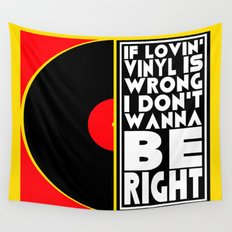 IF LOVING VINYL IS WRONG I DON'T WANT TO BE RIGHT  |  VINYL RECORDS Wall Tapestry