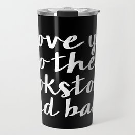 I Love You To The Bookstore And Back - Version II (inverted) Travel Mug