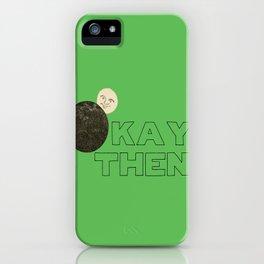 Okay Then iPhone Case