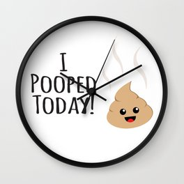 I Pooped Today! Happy Kawaii art! Wall Clock