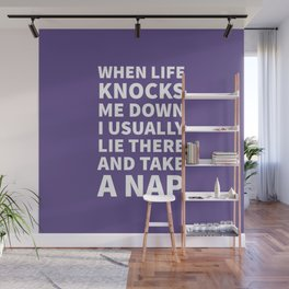 When Life Knocks Me Down I Usually Lie There and Take a Nap (Ultra Violet) Wall Mural