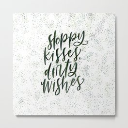 Sloppy Kisses, Dirty Wishes 2 Metal Print