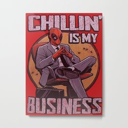 Chilling is my business Metal Print