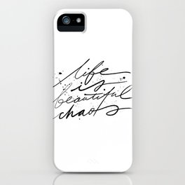 Life Is Beautiful Chaos. iPhone Case
