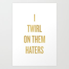 TWIRL ON THEM HATERS - GOLD Art Print