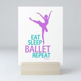 Eat Sleep Ballet Repeat  Mini Art Print
