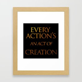 Every Action's An Act of Creation Framed Art Print