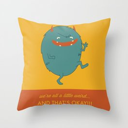 We're All A Little Weird, and Thats Ok! Throw Pillow
