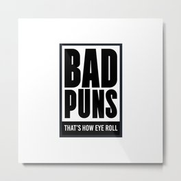 BAD PUNS THAT'S HOW EYE ROLL Metal Print