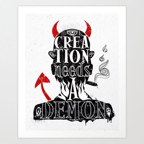 CREATION NEEDS A DEMON Art Print