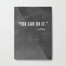Coffee Funny Quote Metal Print