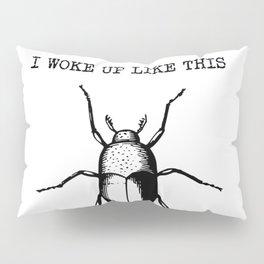 I Woke Up Like This - Gregor Samsa Pillow Sham
