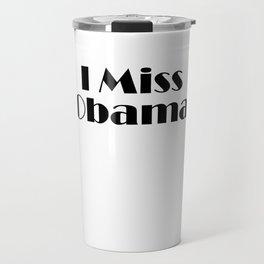 I miss Obama Travel Mug