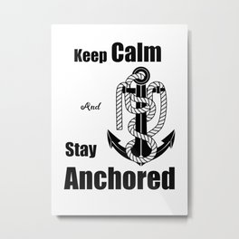 Vintage sea anchor with a rope and phrase, Keep Calm And Stay Anchored. Metal Print