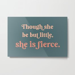 Though she be but little - Teal and peach Metal Print