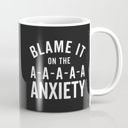 Blame It On Anxiety Funny Quote Coffee Mug