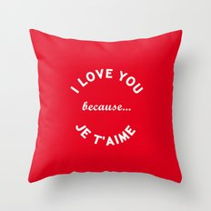 I Love You Because Je T'Aime iPhone 4 5 6, ipod, ipad case Samsung Galaxy Throw Pillow