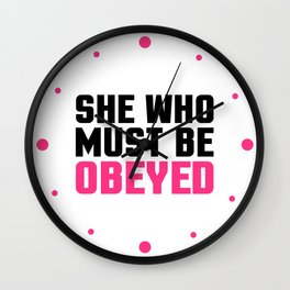 She Who Must Be Obeyed Funny Quote Wall Clock