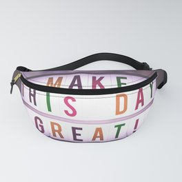 Make this day great sign Fanny Pack