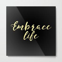Embrace Life Metal Print
