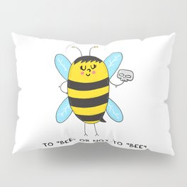 To BEE or not to BEE Pillow Sham