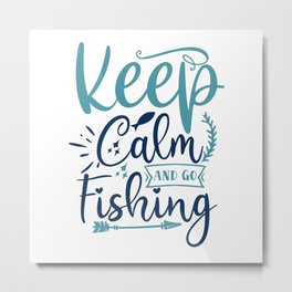 Keep Calm And Go Fishing-01 Metal Print