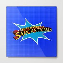 The Adventures of Sarcasticman Metal Print