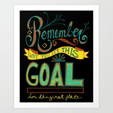 Remember why you set this goal in the first place - hand drawn typography motivational art Art Print