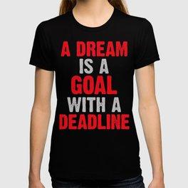 A Dream Is A Goal With A Deadline T-shirt