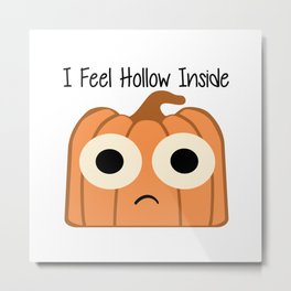I Feel Hollow Inside Metal Print