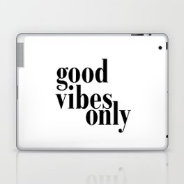 Good Vibes Only Quote, Typography Art Print,Quote Prints, Good Vibes Only Print Laptop & iPad Skin