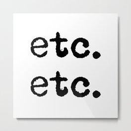 etc. etc. Metal Print