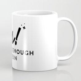 yes! i get enough protein Coffee Mug