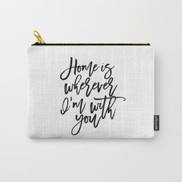 Home is wherever i'm with you,inspirational quote,quote prints,wall art,home sweet home Carry-All Pouch