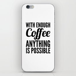 With Enough Coffee Anything is Possible iPhone Skin