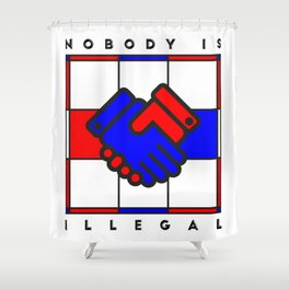 Nobody is illegal Shower Curtain