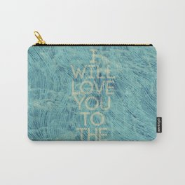 I Will Love You... Carry-All Pouch