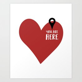 YOU ARE HERE (IN MY HEART) - Love Valentines Day quote Art Print