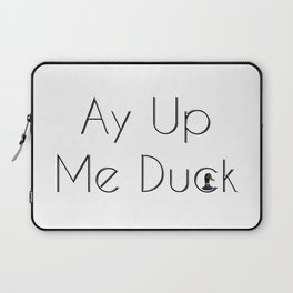 Ay Up Me Duck Laptop Sleeve