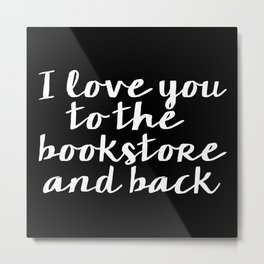 I Love You To The Bookstore And Back - Version II (inverted) Metal Print