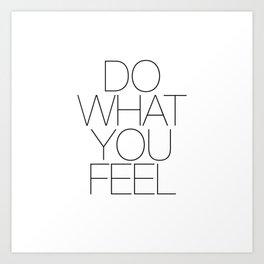 Do What You Feel Art Print
