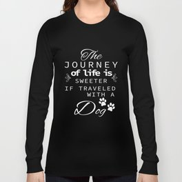 The Journey Of Life Is Sweeter With A Dog White Long Sleeve T-shirt