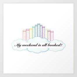 My Weekend is All Booked! Art Print