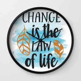 Change Is The Law of Life Wall Clock