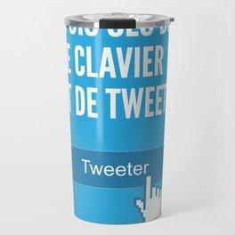 Il faut tourner sept fois ses doigt sur le clavier avant de tweeter (Geekton) Travel Mug
