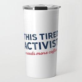 Tired Activist Needs Coffee! Travel Mug