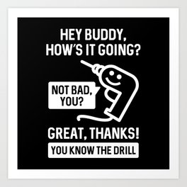 You Know The Drill Art Print