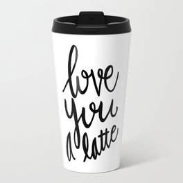 Love you a latte - black and white lettering Travel Mug