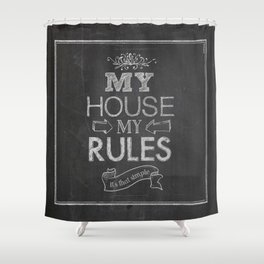 My House, My Rules Shower Curtain